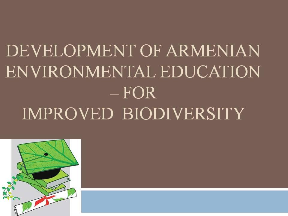 2014 - Development of Armenian Environmental Education – for Improved Biodiversity
